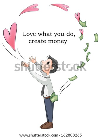 Love your job or what you do will make you rich. This is conceptual picture, create by vector
