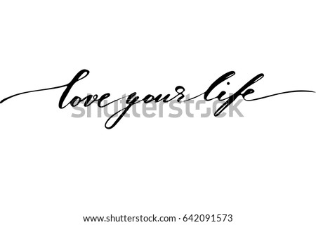 Love your life lettering phrase quote text handwritten black text isolated on white background, vector.