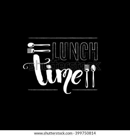 Lunch time. Quote typographical background with unique hand drawn font and illustration of fork and spoon.  Vector template for card banner poster and t-shirts