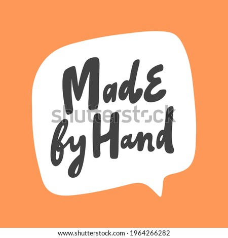 Made by hand. Hand drawn sticker bubble white speech logo. Good for tee print, as a sticker, for notebook cover. Calligraphic lettering vector illustration in flat style.