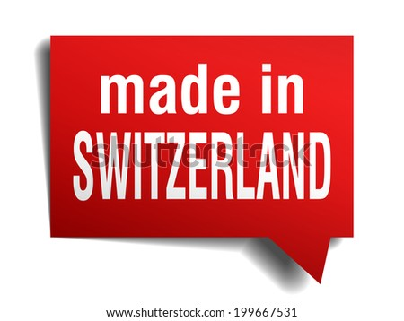 made in Switzerland red  3d realistic speech bubble isolated on white background