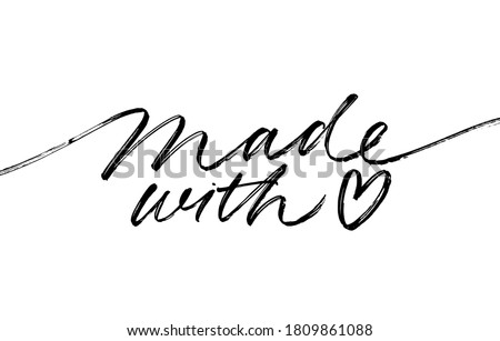 Made with love lettering for handcrafted goods. Hand drawn black brush calligraphy with heart symbol. Ink vector inscription isolated on white background. Stylish logo for your product, tags.  Stock photo ©
