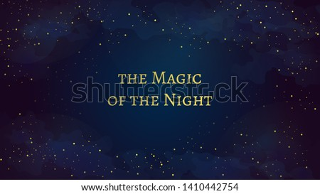 "Magic dark blue sky with sparkling stars and golden ""the Magic of the Night"" quote. Vector illustration can be used as a background for invitations, flyers, postcard, poster, banners, cover."