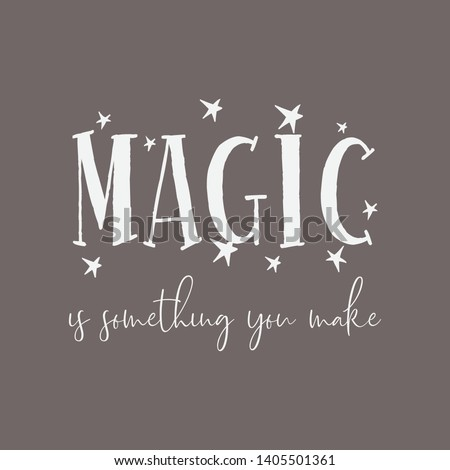 Magic is something you make. Inspirational quote about life and love. Modern calligraphy text. T shirt calligraphic design. Typographical design with creative slogan.