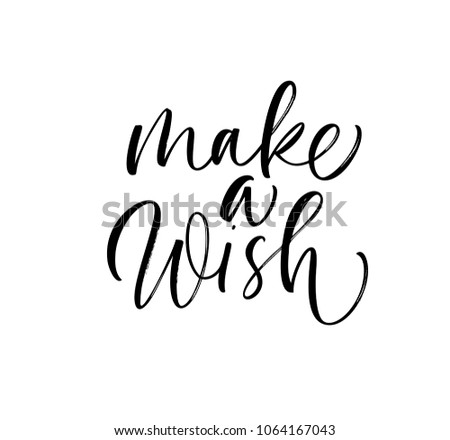 Make a wish phrase. Ink illustration. Modern brush calligraphy. Isolated on white background.