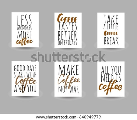 Make coffee not war.Less mondays more coffee.Coffee is always a good idea. Coffee tastes better on fridays. Lettering and custom typography for your design