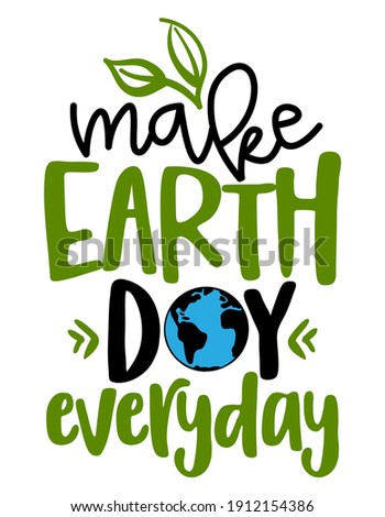 Make Earth Day everyday - text quotes and planet earth drawing with eco friendly quote. Lettering poster or t-shirt textile graphic design. environmental Protection. Earth day Stock photo ©