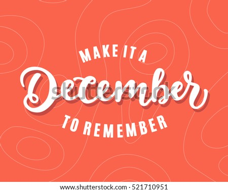 Make It A December To Remember. hand lettering, modern calligraphy. Typography creative design for New Year greeting card, invitation, poster, holiday banner, blog, T shirt print. Vector illustration