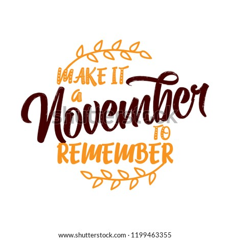 Make it a november to remember - lettering text. Hand drawn vector illustration. Good for social media, scrap booking, posters, greeting cards, banners, textiles, gifts, shirts, mugs or other gifts.