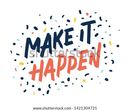Make it happen. Bright colored letters. Modern hand drawn lettering. Colourful lettering for postcards and banners. Motivational calligraphy poster. Stylish font typography. Abstract type.