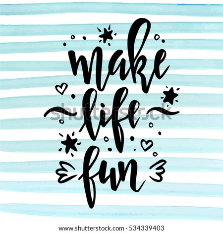 Make life fun.  Inspirational vector Hand drawn typography poster. T shirt calligraphic design.