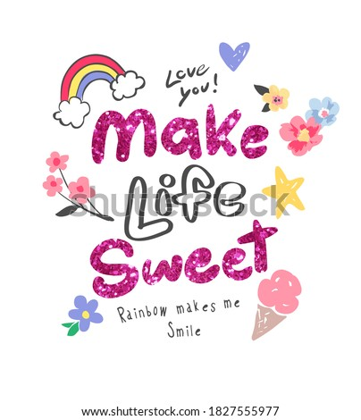 make life sweet slogan glitter with colorful cute icons illustration for girl fashion print