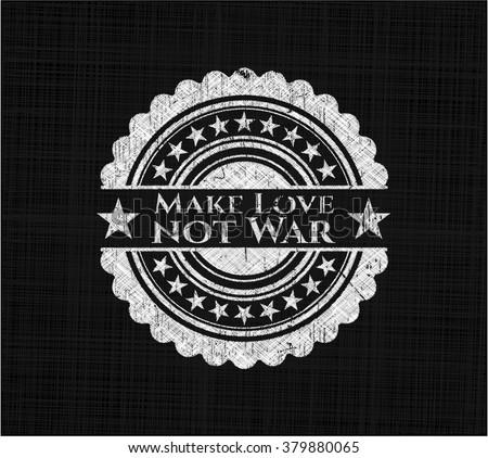 Make Love not War chalkboard emblem on black board