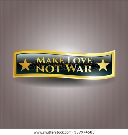 Make Love not War gold badge