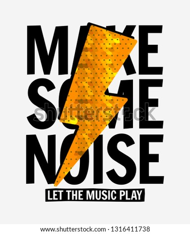 Make some noise slogan graphic with sequin flash sign. For t-shirt prints and other uses.