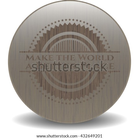 Make the World a Better Place badge with wood background