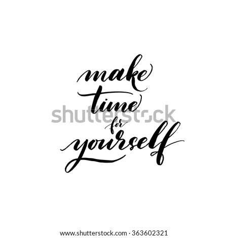 Make time for yourself card. Hand drawn lettering card. Motivation quote. Ink illustration. Modern brush calligraphy. Isolated on white background.