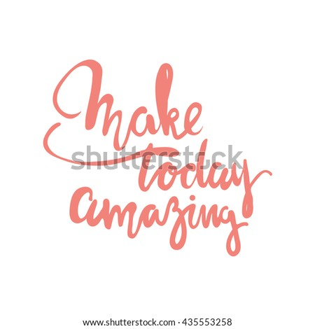 Make today amazing. Motivational quotes. Modern hand lettering design. Can be used for cards, banners, posters. Vector illustration #435553258