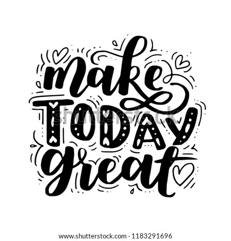 Make today amazing. Vector motivational saying for posters and cards. Positive slogan for office and gym, overcome challenges. Black inspirational handmade lettering on white isolated background.