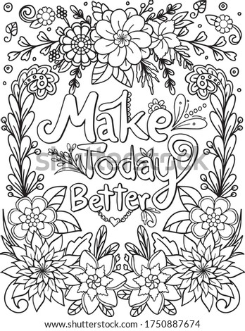 Make today better font with flowers frame elements. Hand drawn with inspiration word. Doodles art for Valentine's day or Love card. Coloring for adult and kids. Vector Illustration.