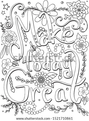 Make today great font with flower elements. Hand drawn with inspiration word. Doodles art for Valentine's day or greeting card. Coloring for adult and kids. Vector Illustration