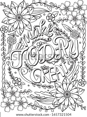Make today great font with flower frame elements. Hand drawn with inspiration word. Doodles art for Valentine's day or Greeting card. Coloring page for adult and kids. Vector Illustration.