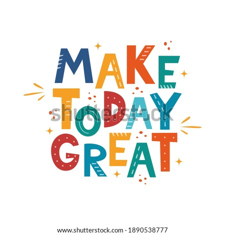 Make Today Great. Hand drawn motivation lettering phrase for poster, logo, greeting card, banner, cute cartoon print for textiles, children's room decor. Vector illustration Foto stock ©