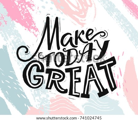 Make today great. Inspirational quote about day start. Motivational phrase for social media, cards and posters. Hand lettering at abstract pastel pink and blue background