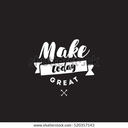 Make today great. Inspirational quote, motivation. Typography for poster, invitation, greeting card or t-shirt. Vector lettering, inscription, calligraphy design. Text background