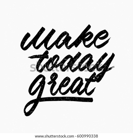 make today great quote ink