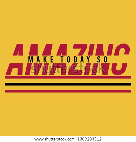 Make Today So Amazing Slogan for Tshirt Graphic Vector Print
