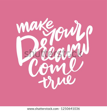 Make Your Dreams Come True. Hand drawn vector lettering. Vector illustration isolated on pink background.