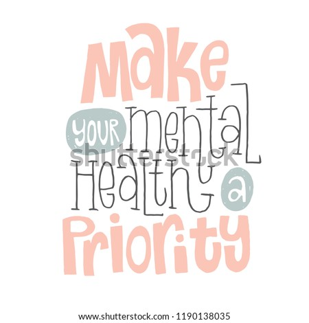 Make your mental health a priority - unique vector hand drawn inspirational, positive quote for persons suffering from personality disorder and Awareness Month. Phrase for posters, t-shirts, wall art.
