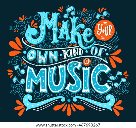 Make your own kind of music. Inspirational quote. Hand drawn vintage illustration with hand-lettering. This illustration can be used as a print on t-shirts and bags, stationary or as a poster.