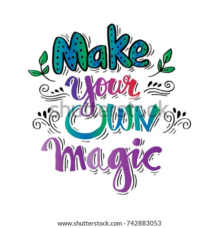 Make your own magic. Inspirational quote. #742883053