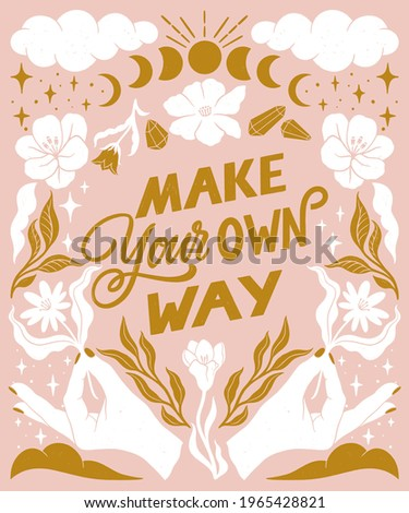 Make your own way- inspirational hand written lettering quote. Floral decorative elements, magic hands keeping flower, mystic celestial style poster. Feminist women phrase. Trendy linocut style