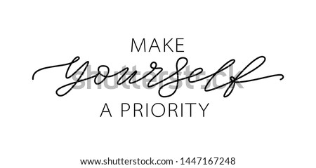 Make yourself a priority. Love yourself quote. Modern calligraphy text of taking care of yourself. Design print for t shirt, pin label, badges, sticker, greeting card, banner. Vector illustration. ego Foto stock ©