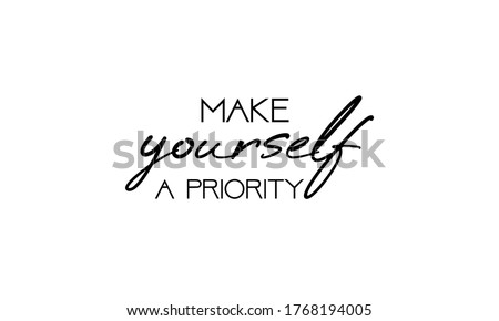 Make yourself a priority. Love yourself quote. Modern calligraphy text of taking care of yourself Foto stock ©