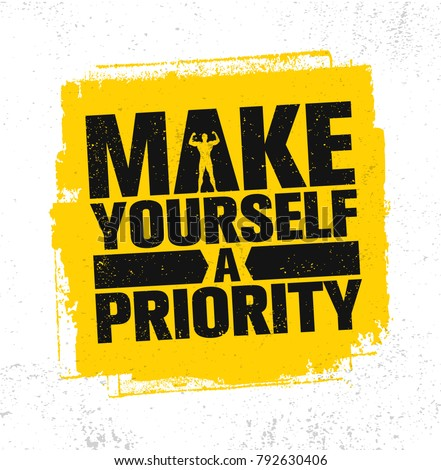 Make Yourself A Priority. Workout and Fitness Gym Strong Design Element Concept. Sport Motivation Quote. Rough Vector Sign On Grunge Background