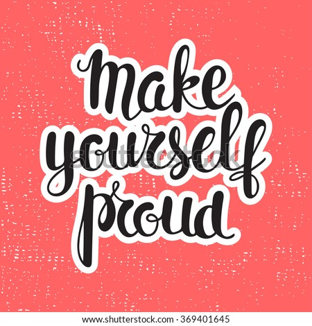 Make yourself proud - motivational quote.  Perfect design element for banner, flyer, postcard or poster.