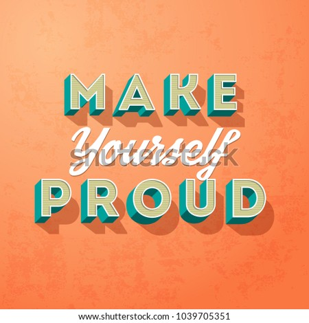 Make yourself proud, vector creative motivation concept