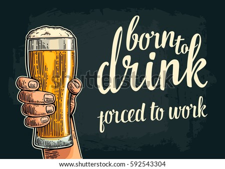 Male hand hold glass beer. Born to drink forced to work lettering. Vintage color vector engraving illustration for label, poster, invitation to party and birthday. Isolated on dark background