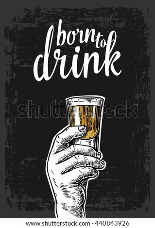 Male hand holding a shot of alcohol. Vintage vector engraving illustration for label, poster, invitation to party and birthday. Born to drink. Dark background