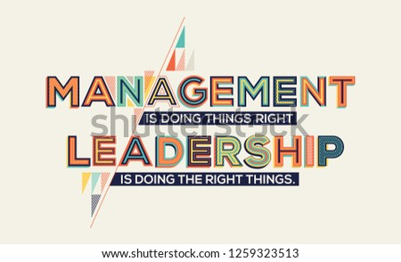 Management and leadership quote in modern typography. Management and  leadership concept for wall graphics and typography poster.
