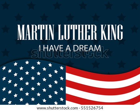 Martin luther king day. I have a dream. The text with the American flag. Vector illustration