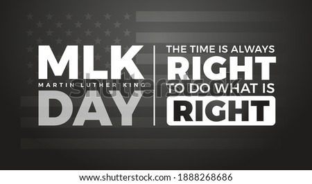 Martin Luther King Jr. Day typography lettering design with inspirational Martin Luther King's quote - US flag background for MLK poster, banner. The time is always right to do what is right
