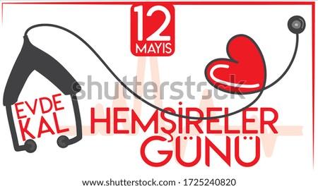 May 12 Nurses Day stay at home. Turkish Translate: 12 Mayis Hemsireler günü hemşireler günü evde kal Stok fotoğraf ©