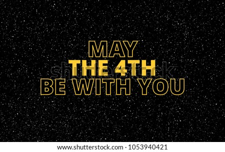 May the 4th be with you - holiday greetings vector illustration