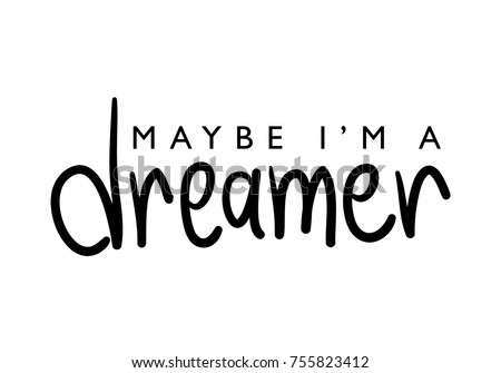 Maybe I am a dreamer / Textile graphic t shirt print / Vector illustration design