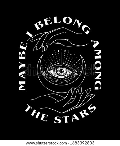 Maybe I Belong Among The Stars slogan print with eye, moon and hands illustration Stock foto ©